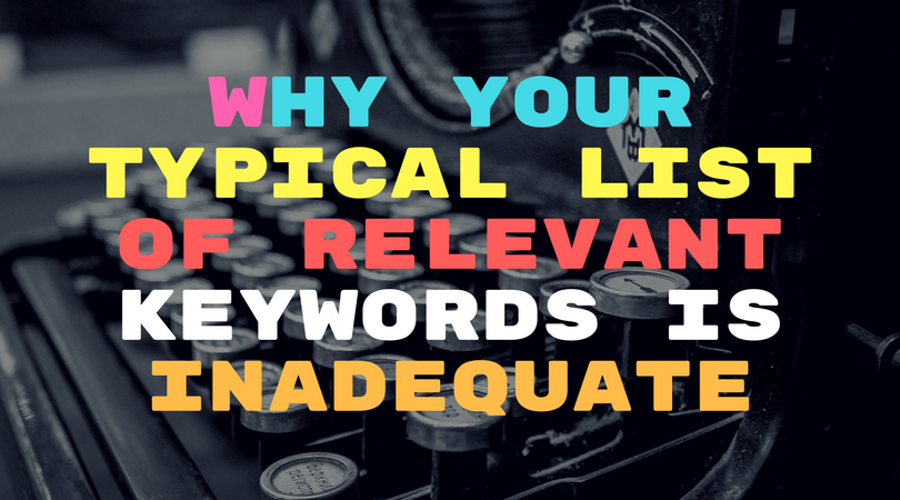 Why your typical list of relevant keywords is inadequate