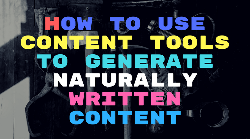 How to use content tools to generate naturally written content