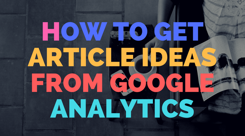 How to get article ideas from Google Analytics
