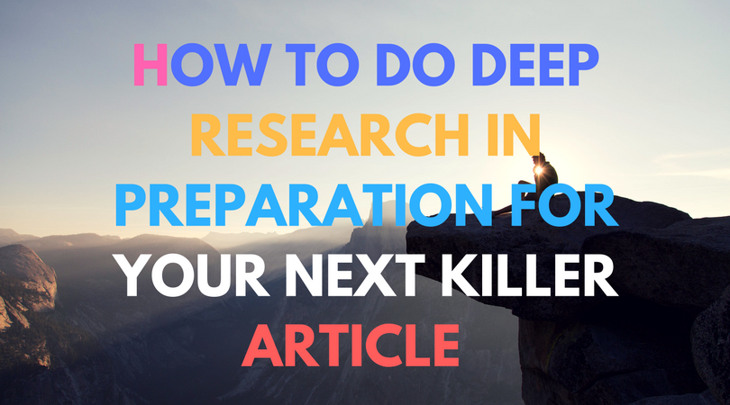 How to do deep research in preparation for your next killer article