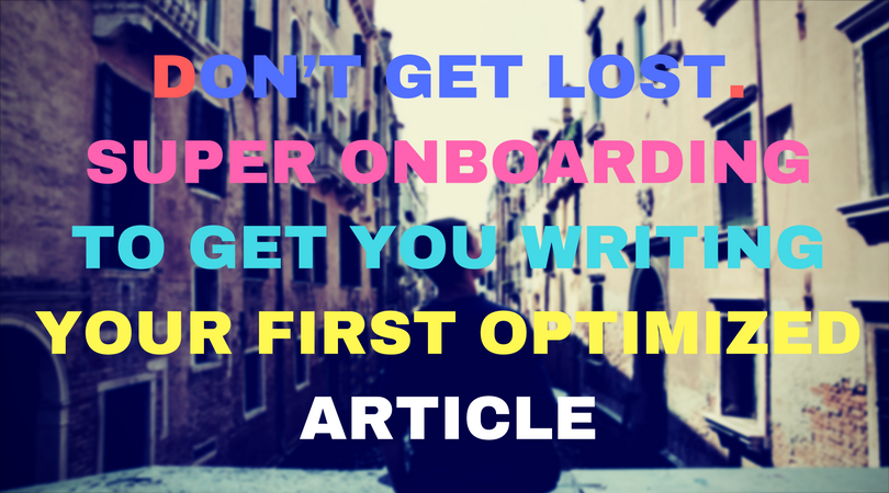 Don't get lost. Super onboarding to get you writing your first optimized article