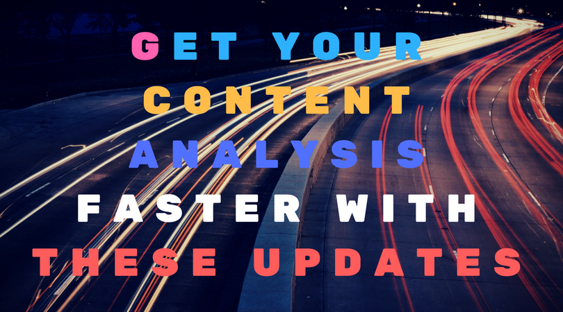Get your content analysis faster with these updates