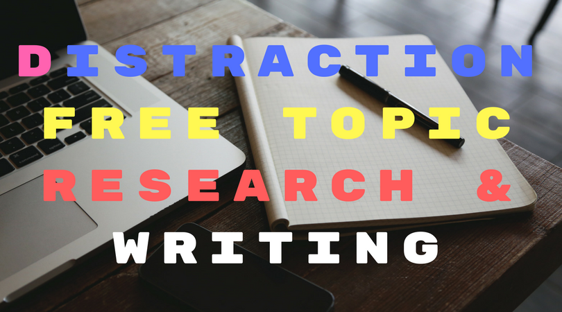 Distraction free topic research & writing