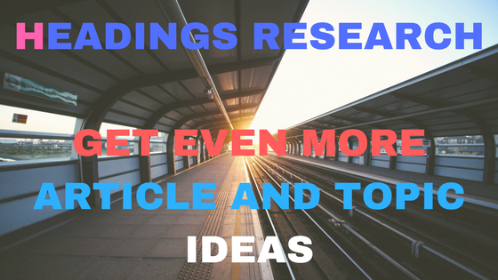 Headings Research – Get even more article and topic ideas