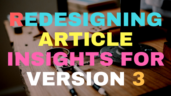 Redesigning Article Insights for version 3