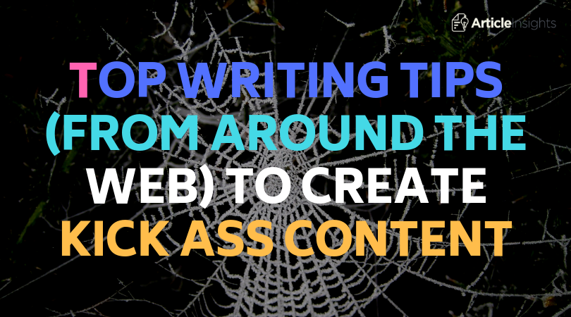 Top writing tips (from around the web) to create kick ass content