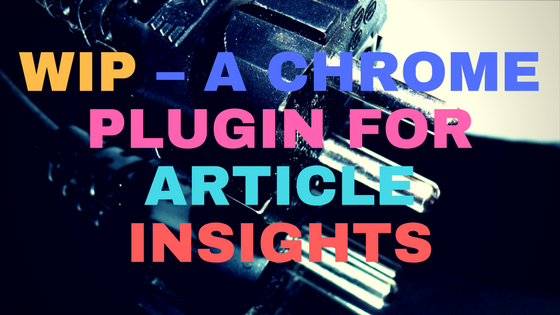 WIP – A chrome plugin for Article Insights
