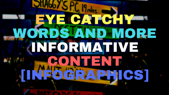 Eye Catchy Words and More Informative Content [ Infographics ]