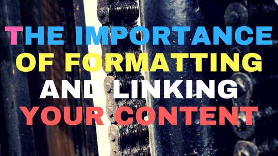 The importance of formatting and linking your content