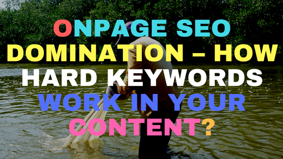 OnPage SEO Domination – How hard keywords work in your content.