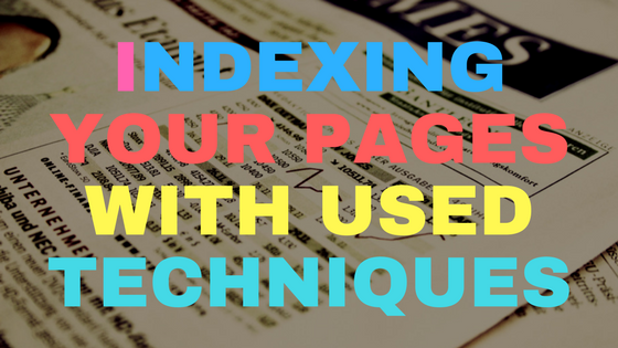 Indexing your pages with used techniques