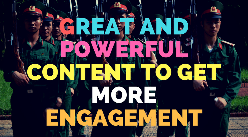 Great and powerful content to get more engagement