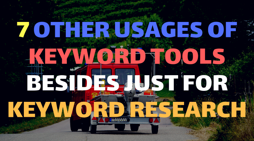 7 other usages of keyword tools besides just for keyword research