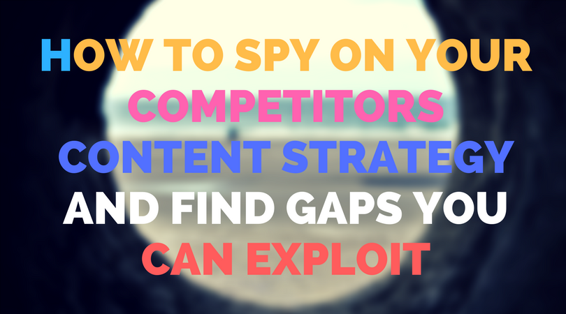 How to spy on your competitors content strategy and find gaps you can exploit