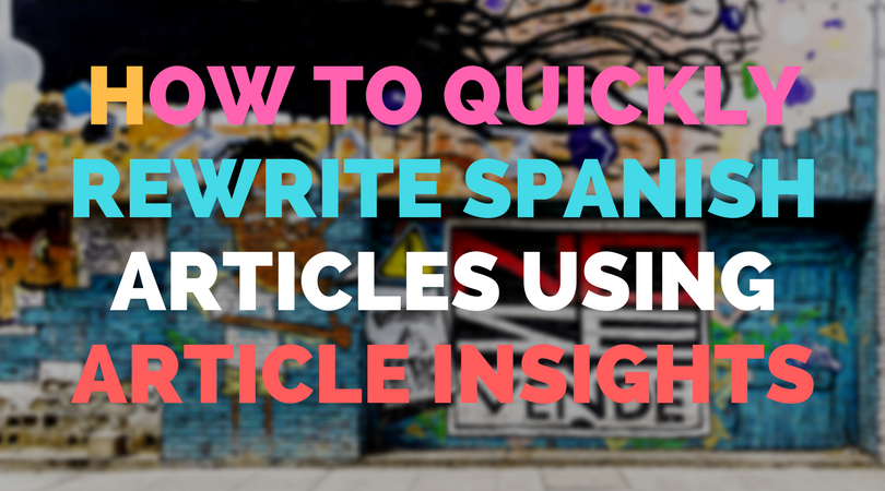 How to quickly rewrite Spanish articles using Article Insights