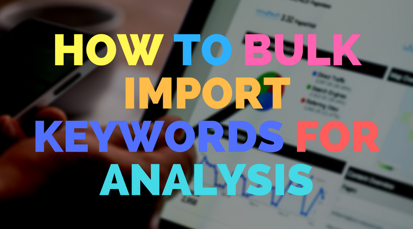 How to bulk import keywords for analysis
