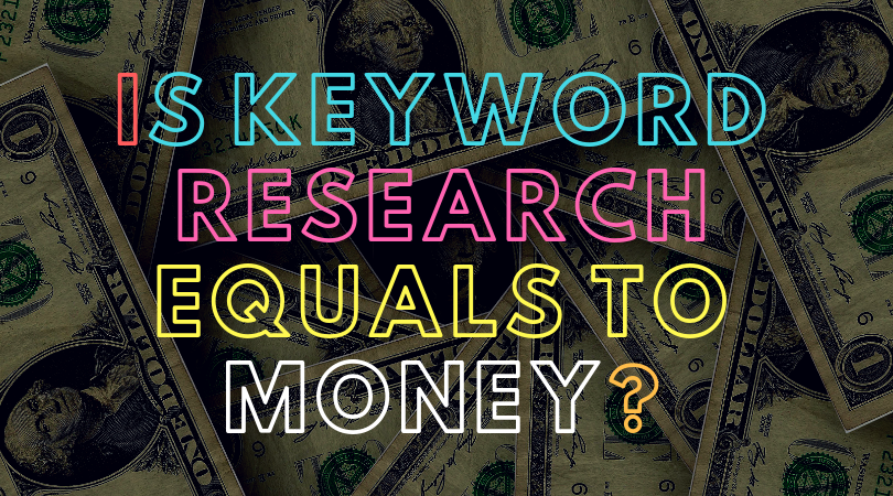 Is Keyword Research equals to Money?