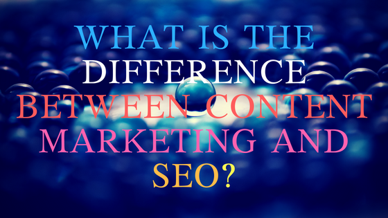 What is the difference between Content Marketing and SEO?