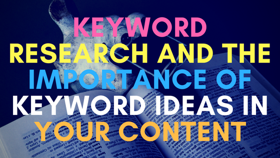 Keyword research and the importance of keyword ideas in your content
