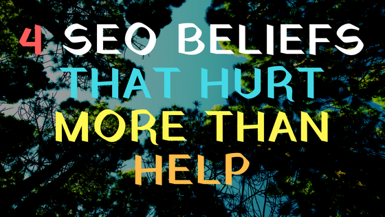 4 SEO beliefs that Hurt more than Help