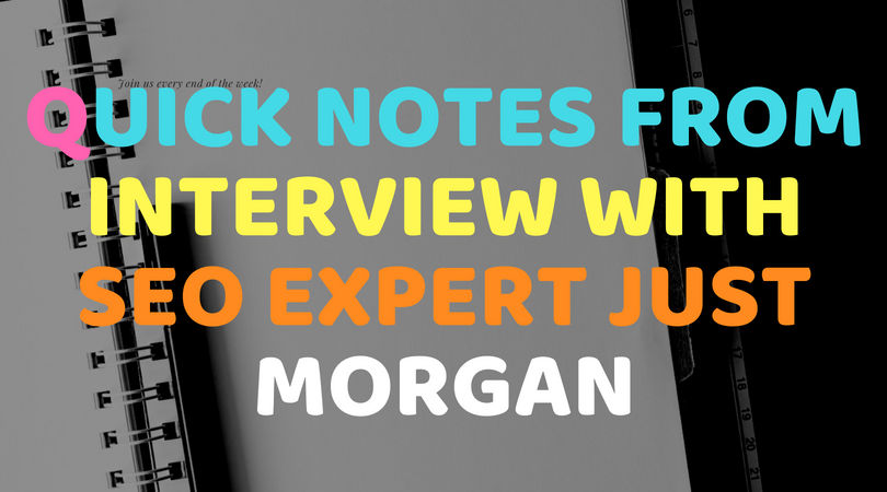 Quick notes from interview with SEO expert Just Morgan