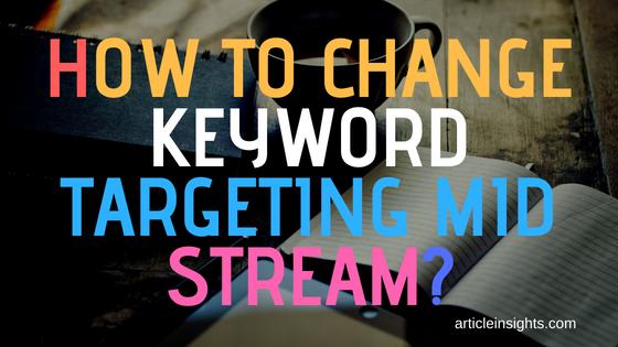 How to change keyword targeting mid stream