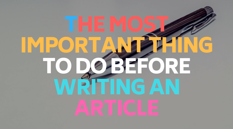 The most important thing to do before writing an article