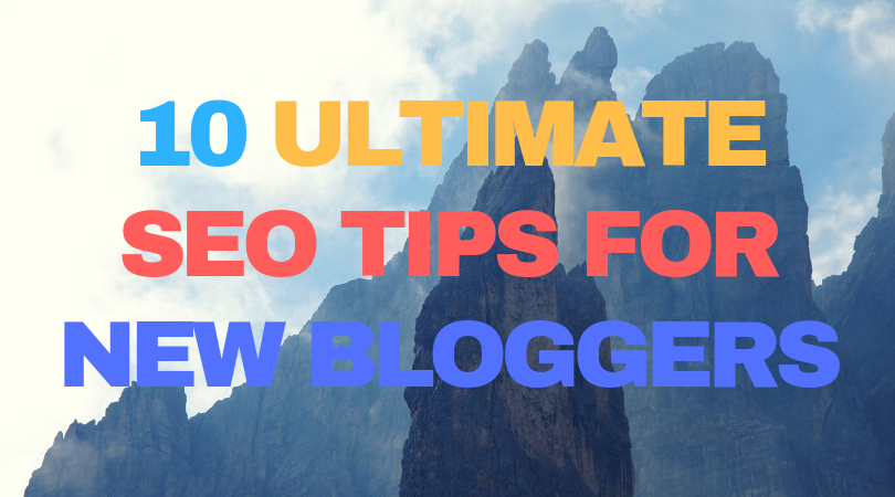 10 Ultimate SEO Tips For New Bloggers