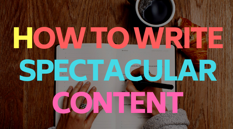 How to Write Spectacular Content
