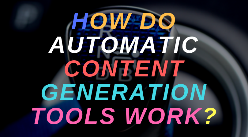 How do automatic content generation tools work?