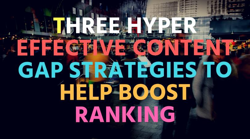 Three hyper effective content gap strategies to help boost rankings