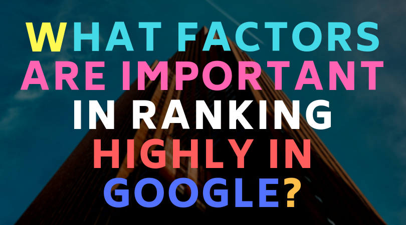 What factors are important in ranking highly in Google?