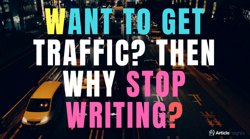 Want to get traffic? Then why stop writing?
