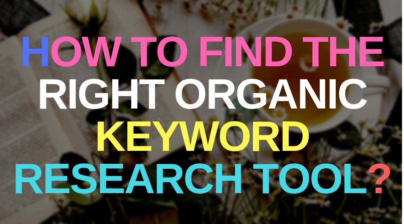 How to find the right organic keyword research tool?