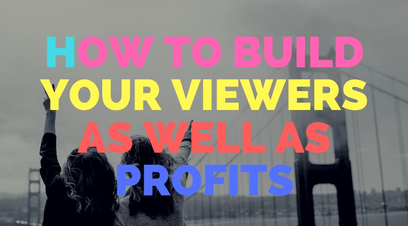 How to build your viewers as well as profits