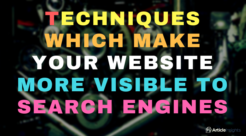 Techniques which make your website more visible to search engines