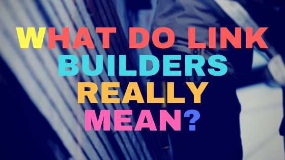What do link builders really mean?