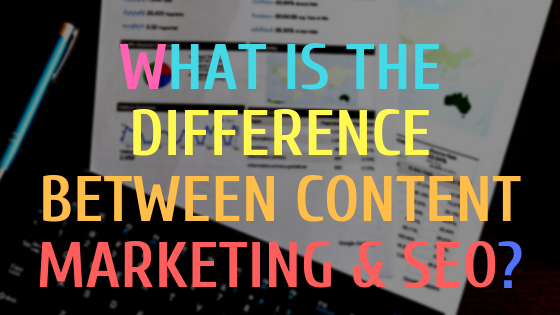 What is the difference between Content Marketing & SEO?