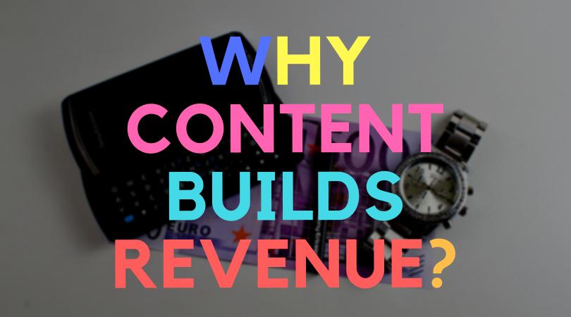 Why content builds revenue?