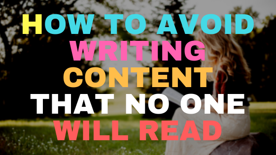 How to avoid writing content that no one will read