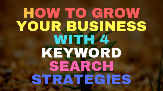 How to grow your business with these 4 keyword search strategies