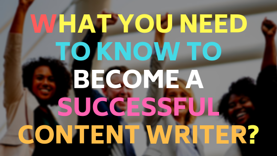 What you need to know to become a successful content writer?