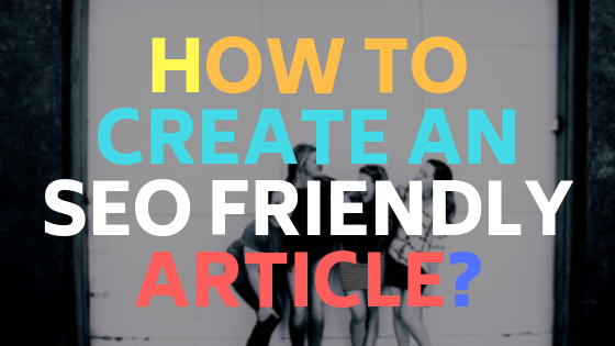 How to create an SEO friendly article?