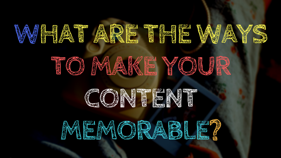 5 ways to make your content memorable
