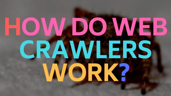 How do web crawlers work?
