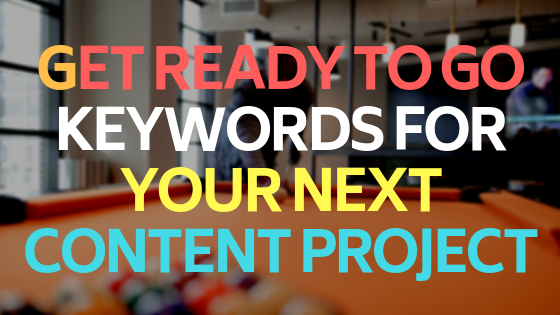 Get ready to go keywords for your next content project