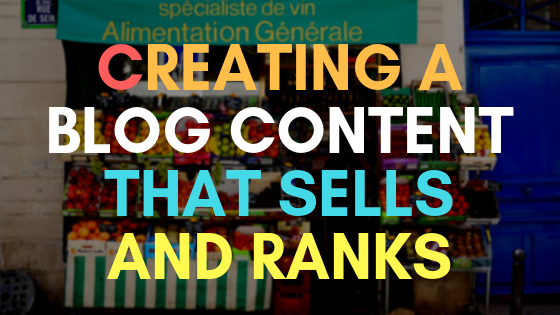 Creating a blog content that sells and ranks