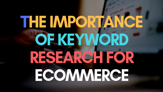 The importance of keyword research for ecommerce