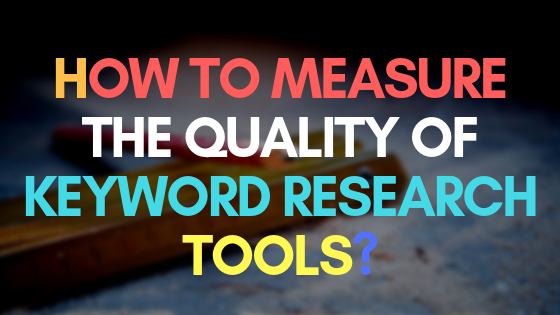How to measure the quality of keyword research tools?