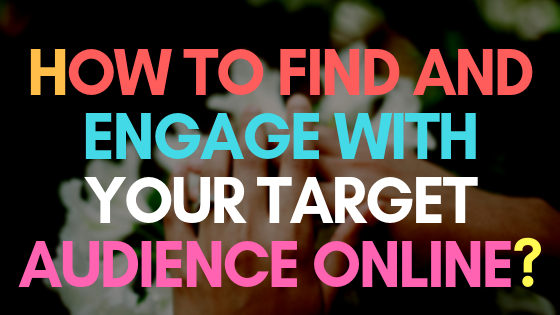 How to find and engage with your target audience online?